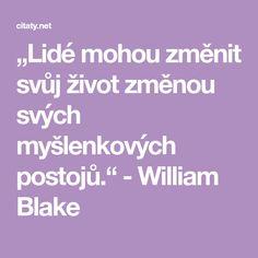 """""""Lidé mohou změnit svůj život změnou svých myšlenkových postojů."""" - William Blake William Blake, Edgar Allan Poe, Stephen Hawking, Edgar Allen Poe"""