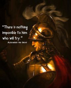 """Alexander the Great, King of Macedonia the ancient kingdom of Greece. Alexander the Great says"""" there is nothing impossible to him who will try"""" this quote means that if you put your mind to it you can accomplish great things Quotable Quotes, Wisdom Quotes, Motivational Quotes, Inspirational Quotes, Life Quotes, Qoutes, Soul Quotes, Alexander The Great Quotes, Alexandre Le Grand"""