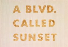 A Blvd Called Sunset. One of my favorites. Oh so California Cool. California Quotes, California Dreamin', I Love La, Cali Girl, City Of Angels, Typography, Lettering, Oh The Places You'll Go, West Coast
