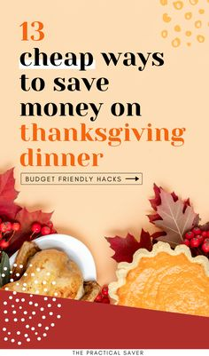 Worrying about hosting Thanksgiving because of finances? Here are 13 Ways to get your Thanksgiving Budget Friendly. Learn how to save money on dinner while still keeping the traditions. These are best money saving tips to have a happy holiday even on a budget. | The Practical Saver | #thansgivingtips #holidayhacks