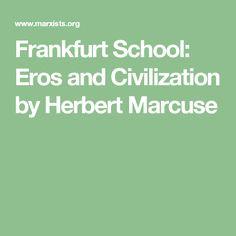 Frankfurt School: Eros and Civilization by Herbert Marcuse