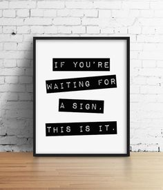 If you're waiting for a sign, this is it. Black and White Typography Print. Minimalist Home Decor. Inspirational. Motivational. Office Art.