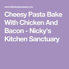 Cheesy Pasta Bake With Chicken And Bacon - Nicky's Kitchen Sanctuary