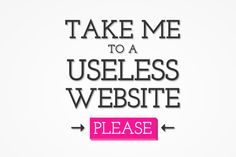The Useless Web: a collection of the world's most pointless websites