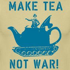 Faça chá, não faça guerra.  Afinal, chá acalma!