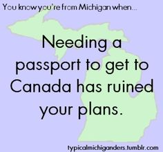 You Know You're From Michigan When.it sucks that you gotta have a stupid pass port now! Michigan Facts, State Of Michigan, Detroit Michigan, The Mitten State, Detroit History, Michigan Travel, Upper Peninsula, Great Lakes, Knowing You