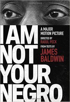 I Am Not Your Negro (James Baldwin) / E185.61 .B196 2017 / http://catalog.wrlc.org/cgi-bin/Pwebrecon.cgi?BBID=16800659