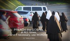 """""""Preach the Gospel at all times, and if necessary, use words."""" ~Saint Francis of Assisi  ©Sisters, Slaves of the Immaculate Heart of Mary. Saint Benedict Center, Still River MA."""