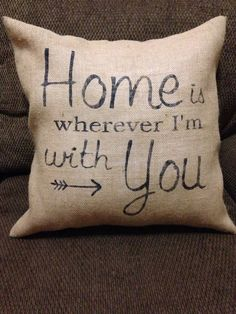 Home is wherever I'm with you, Burlap Pillow, Home Decor, Living room Decor, Living Room Pillow, Bedroom Pillow, Bedroom Decor, Arrow by CraftsbyMomNMe on Etsy https://www.etsy.com/listing/250609303/home-is-wherever-im-with-you-burlap