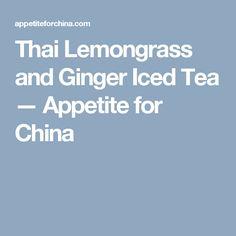 Thai Lemongrass and Ginger Iced Tea — Appetite for China