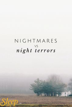 Know the difference between bad dreams, nightmares, and night terrors. | Sleep.org