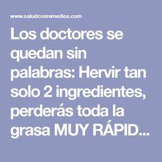 Los doctores se quedan sin palabras: Hervir tan solo 2 ingredientes, perderás toda la grasa MUY RÁPIDO!!!