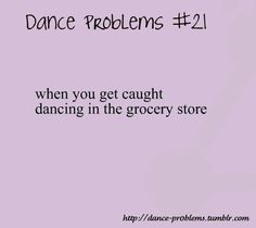 People stare at me so AWKWARD  and I'm like      DANCER DUH