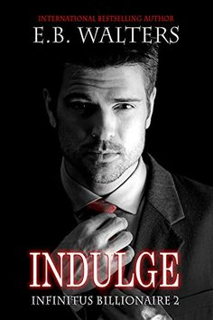 INDULGE (Infinitus Billionaire Book 2) eBook: E. B. Walters: Amazon.co.uk: Kindle Store