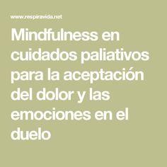 Mindfulness en cuidados paliativos para la aceptación del dolor y las emociones en el duelo