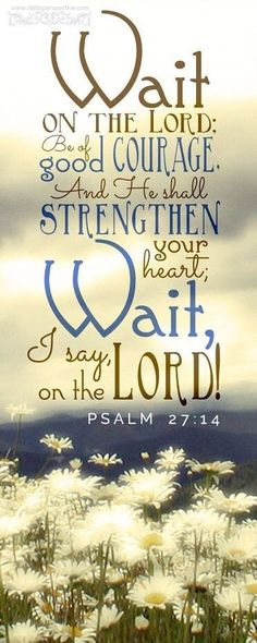 Wait on The Lord.