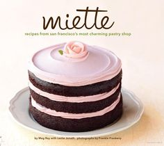 Miette: Recipes from San Francisco's Most Charming Pastry Shop - Ray, Meg - Google Books