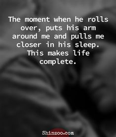 Romantic Love Quotes For Him - The moment when he rolls over, puts his arm aroun. - Romantic Love Quotes For Him – The moment when he rolls over, puts his arm around me and pulls me - Love Quotes For Her, Falling In Love Quotes, Love Quotes For Him Romantic, Soulmate Love Quotes, Famous Love Quotes, Deep Quotes About Love, Cute Love Quotes, Bad Dreams Quotes, Making Love Quotes