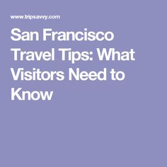 San Francisco Travel Tips: What Visitors Need to Know