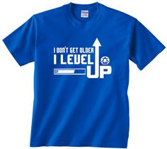 I Don't Get Older, I Level Up funny t shirt birthday tee gift comedy tshirt unique gift idea gamer video games nerdy geeky boy girl