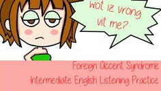 Intermediate English Listening Practice for English Learners Have you heard of the Foreign Accent Syndrome? Does it really exist? Learn about that and improve your English with the following…