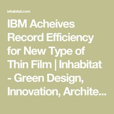 IBM Acheives Record Efficiency for New Type of Thin Film | Inhabitat - Green Design, Innovation, Architecture, Green Building