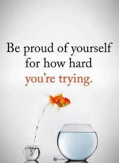 Quotes Be proud of yourself for how hard you're trying. www.myhappyfamilystore.com