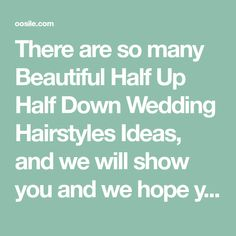 There are so many Beautiful Half Up Half Down Wedding Hairstyles Ideas, and we will show you and we hope you inspired with my collections