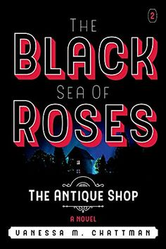 The Black Sea Of Roses: A Novel ( The Antique shop, Book 2): The Antique Shop (2) by Vanessa M. Chattman Poem Titles, Barnes And Noble Books, Vincennes University, Child Care Services, Voice Of America, Old Couples, Historical Landmarks, Black Sea, American Civil War