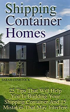 Shipping Container Homes: 25 Tips That Will Help You In Building Your Shipping Container And 15 Mistakes That May Interfere, http://www.amazon.com/gp/product/B075WQJG7Q/ref=cm_sw_r_pi_eb_-eoZzbE5RD8XP