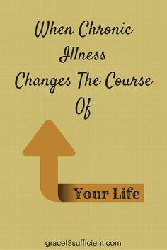 chronic illness changes the course of your life