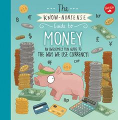 The Know-nonsense Guide to Money An Awesomely Fun Guide to the World of Finance Heidi Fiedler Brendan Kearney Best New Children's Books New Children's Books, Ya Books, How To Start Conversations, Fun Illustration, Book Crafts, Money Management, Book Activities, How To Know, Laugh Out Loud