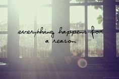 I believe everything happens for a reason. Do you?