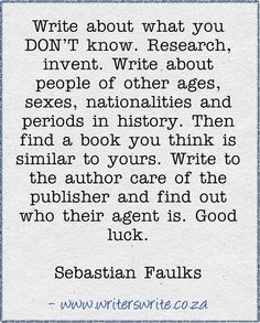 "Yes. Write what you DON'T know. I always hated the writing advice, ""Write what you know."" How is a fantasy/sci-fi writer supposed to do that? That's stupid! Invent! Make things up! Use your imagination!"