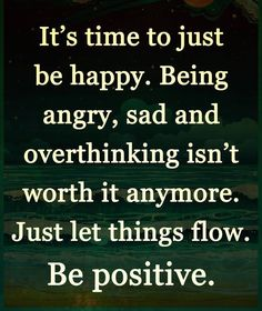 Be Positive... Just Let it Flow.