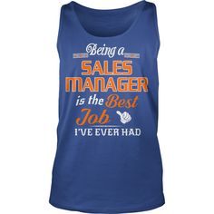 Being A Sales Manager Is The Best Job T-Shirt #gift #ideas #Popular #Everything #Videos #Shop #Animals #pets #Architecture #Art #Cars #motorcycles #Celebrities #DIY #crafts #Design #Education #Entertainment #Food #drink #Gardening #Geek #Hair #beauty #Health #fitness #History #Holidays #events #Home decor #Humor #Illustrations #posters #Kids #parenting #Men #Outdoors #Photography #Products #Quotes #Science #nature #Sports #Tattoos #Technology #Travel #Weddings #Women