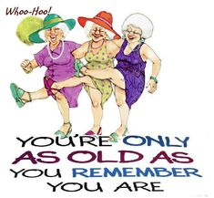 I love it! This is me to a T. I'm not going to grow old gracefully. Life's meant to be lived to the fullest!