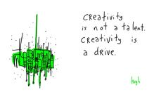 "To #quote gapingvoid, everybody is born #creative. The trouble begins when we start thinking of our #creativity as something outside ourselves... ""Creativity is not a talent. Creativity is a drive."" — Hugh MacLeod, aka @gapingvoid art"