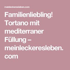 Familienliebling! Tortano mit mediterraner Füllung – meinleckeresleben.com