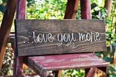 Hey, I found this really awesome Etsy listing at https://www.etsy.com/listing/205488914/love-you-more-sign-valentines-day-gift