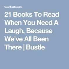 21 Books To Read When You Need A Laugh, Because We've All Been There | Bustle