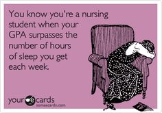 You know you're a nursing student when your GPA surpasses the number of hours of sleep you get each week.