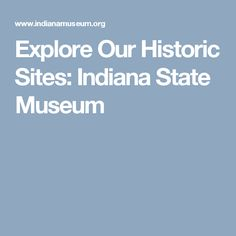 Explore Our Historic Sites: Indiana State Museum