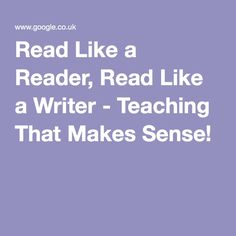 Read Like a Reader, Read Like a Writer - Teaching That Makes Sense!