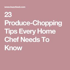 23 Produce-Chopping Tips Every Home Chef Needs To Know