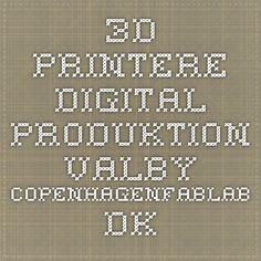 3D printere - digital produktion - valby.copenhagenfablab.dk