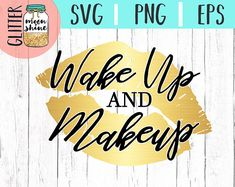Wake Up And Makeup svg, .eps, dxf png Files and Designs for Silhouette Cameo and Cricut Explore Air Cutting Machines!      Cute, Funny, Teen, Toddler, Layered, DIY, Quote, Sayings, Men, Women, Pretty, Mom Life, Mama Bear, Mother's Day, Cosmetics, Lipstick, Glam