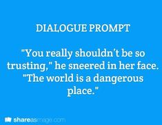 "Prompt -- ""you really shouldn't be so trusting,"" he sneered in her face. ""the world is a dangerous place"""