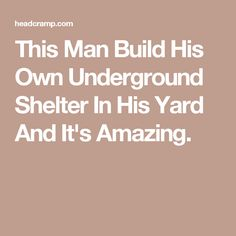 This Man Build His Own Underground Shelter In His Yard And It's Amazing.