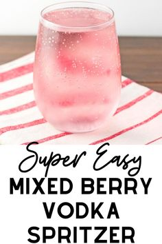 Easy Mixed Berry Vodka Spritzer Recipe - Whether you're looking to wind down after a long day or need a quick and easy cocktail for a party this easy vodka spritzer recipe is the perfect choice. #drinks #alcohol #cocktails #spritzers